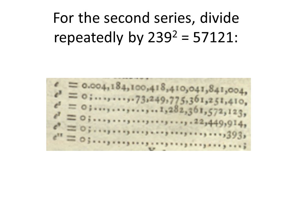 For the second series, divide repeatedly by 239 2 = 57121: