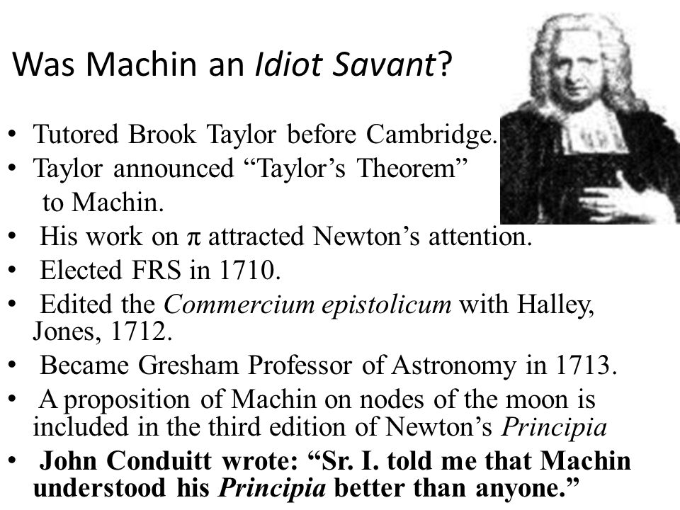 Was Machin an Idiot Savant. Tutored Brook Taylor before Cambridge.