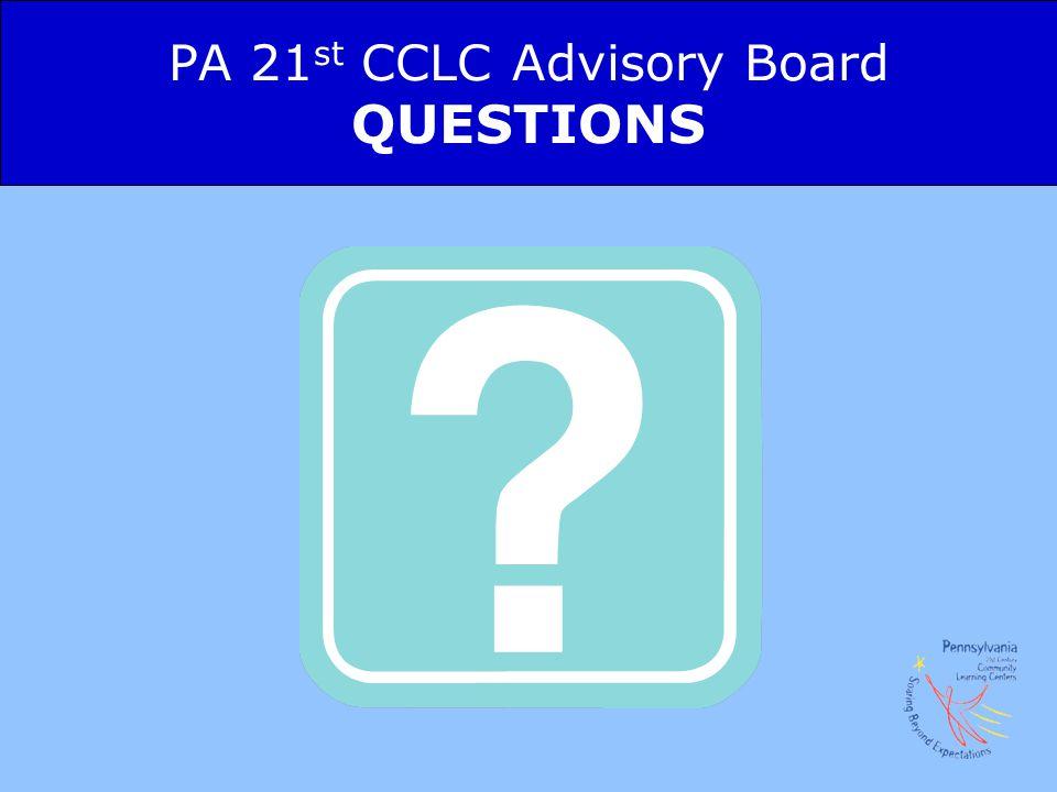 PA 21 st CCLC Advisory Board QUESTIONS