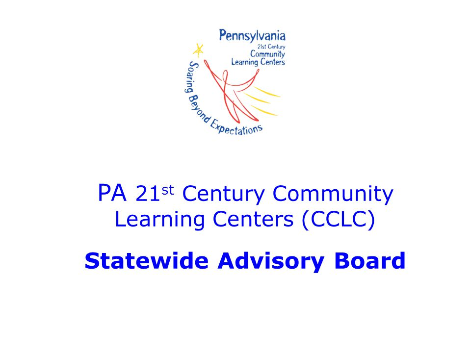 PA 21 st Century Community Learning Centers (CCLC) Statewide Advisory Board