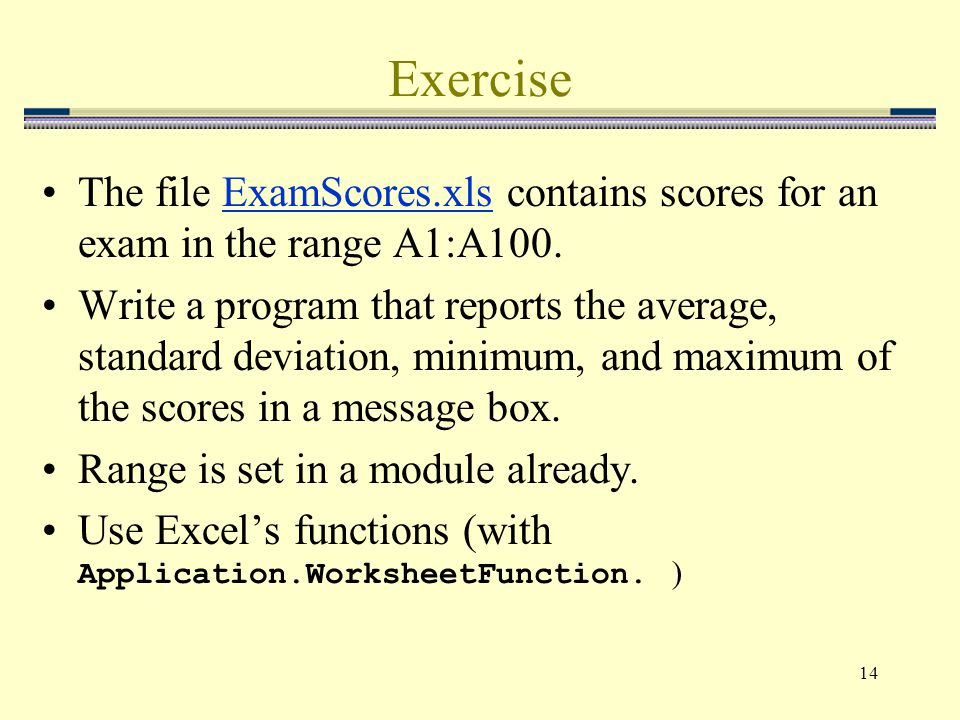 14 Exercise The file ExamScores.xls contains scores for an exam in the range A1:A100.ExamScores.xls Write a program that reports the average, standard