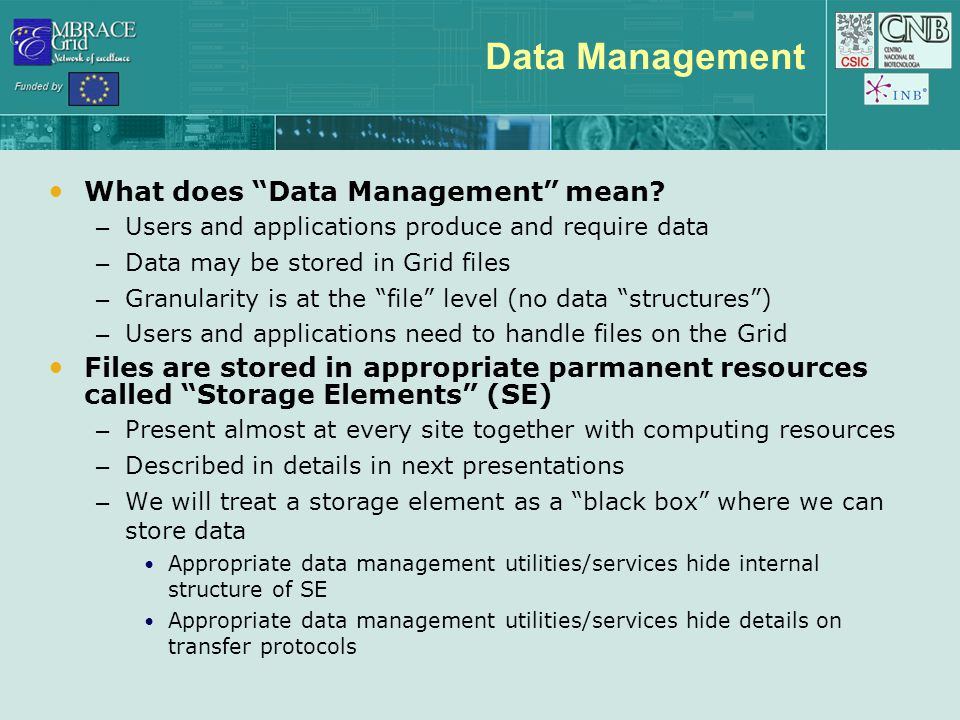 "Data Management What does ""Data Management"" mean? – Users and applications produce and require data – Data may be stored in Grid files – Granularity i"