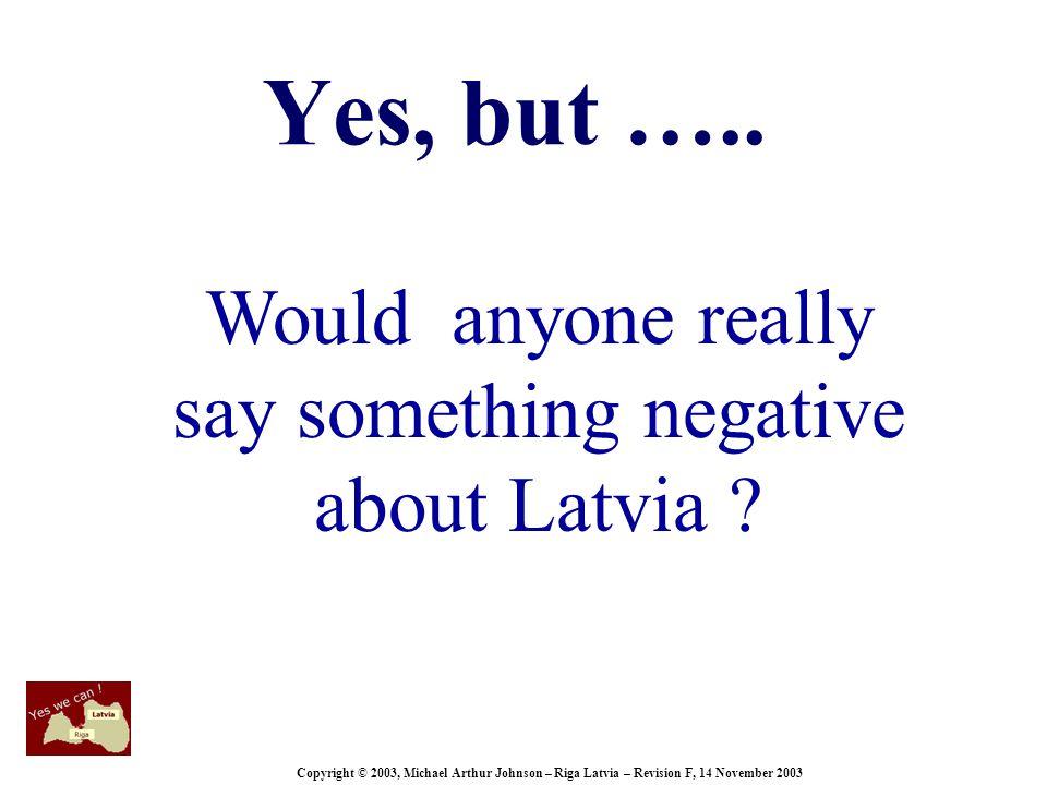 Copyright © 2003, Michael Arthur Johnson – Riga Latvia – Revision F, 14 November 2003 Yes, but …..