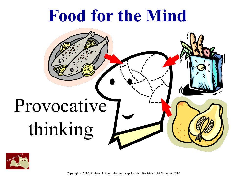 Copyright © 2003, Michael Arthur Johnson – Riga Latvia – Revision F, 14 November 2003 Food for the Mind Provocative thinking