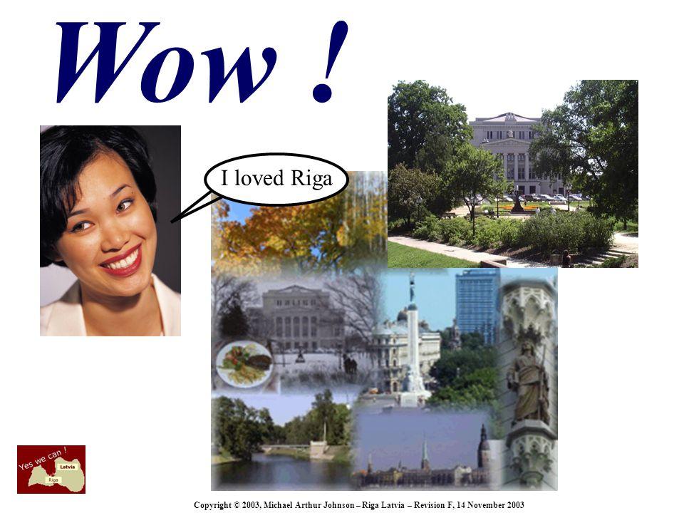 Copyright © 2003, Michael Arthur Johnson – Riga Latvia – Revision F, 14 November 2003 I loved Riga Wow !