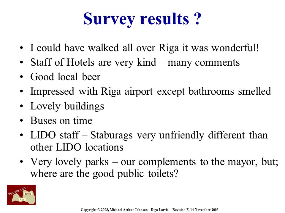Copyright © 2003, Michael Arthur Johnson – Riga Latvia – Revision F, 14 November 2003 Survey results .
