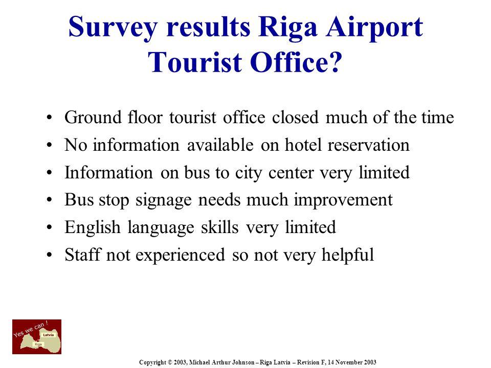 Copyright © 2003, Michael Arthur Johnson – Riga Latvia – Revision F, 14 November 2003 Survey results Riga Airport Tourist Office.