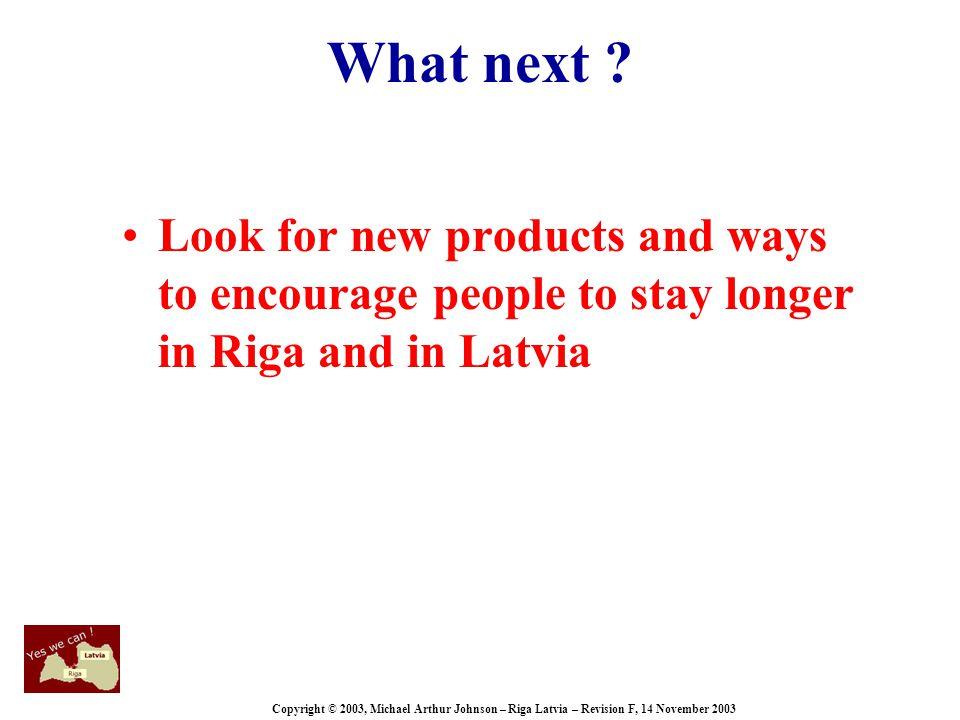 Copyright © 2003, Michael Arthur Johnson – Riga Latvia – Revision F, 14 November 2003 What next .