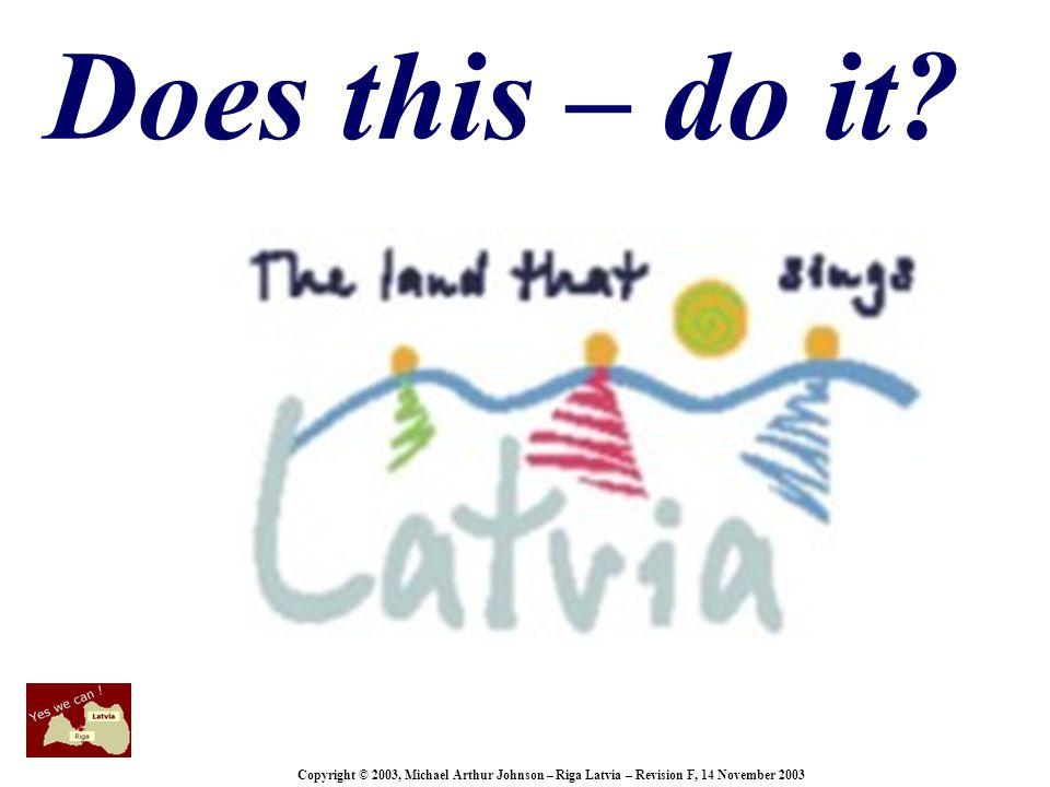 Copyright © 2003, Michael Arthur Johnson – Riga Latvia – Revision F, 14 November 2003 Does this – do it?