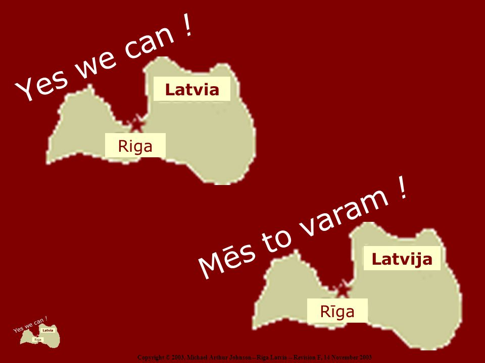 Copyright © 2003, Michael Arthur Johnson – Riga Latvia – Revision F, 14 November 2003 Yes we can .