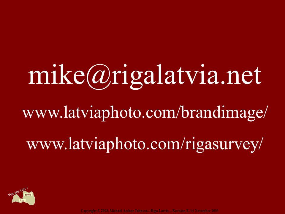 Copyright © 2003, Michael Arthur Johnson – Riga Latvia – Revision F, 14 November 2003 mike@rigalatvia.net www.latviaphoto.com/brandimage/ www.latviaphoto.com/rigasurvey/