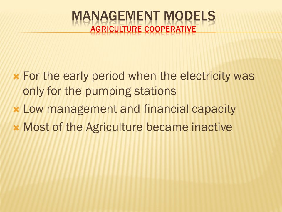  For the early period when the electricity was only for the pumping stations  Low management and financial capacity  Most of the Agriculture became
