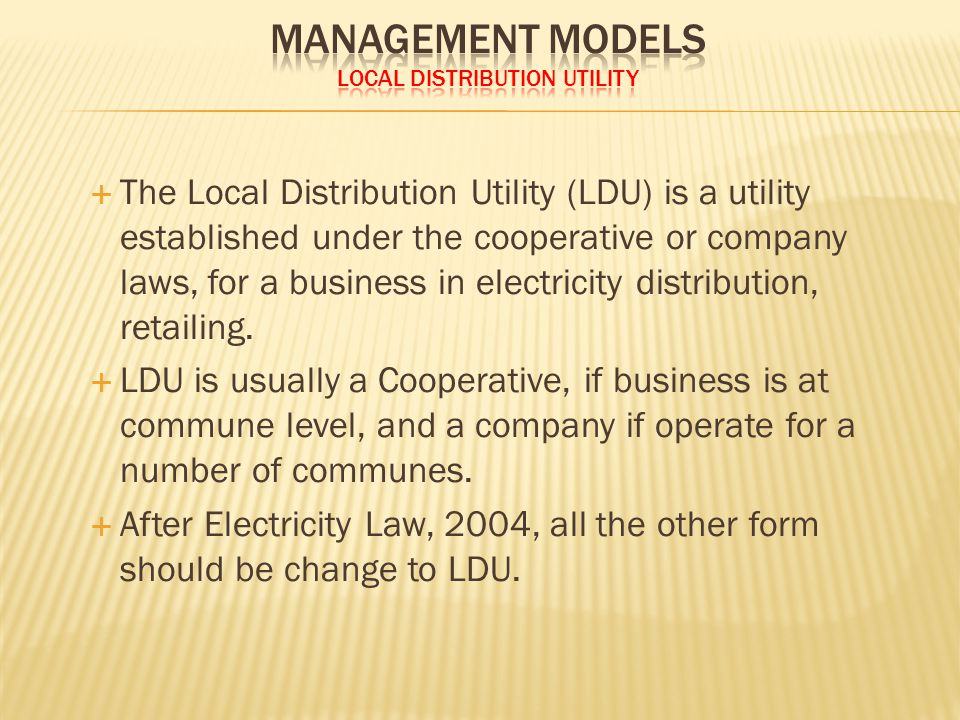  The Local Distribution Utility (LDU) is a utility established under the cooperative or company laws, for a business in electricity distribution, retailing.