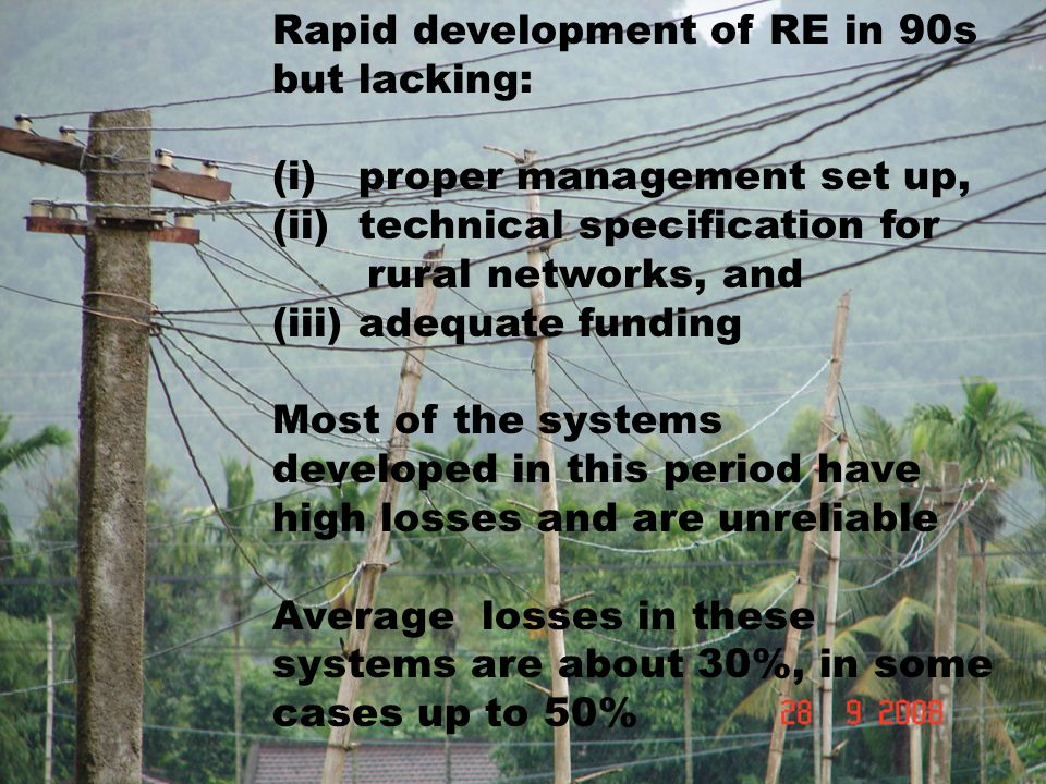 Rapid development of RE in 90s but lacking: (i) proper management set up, (ii) technical specification for rural networks, and (iii) adequate funding