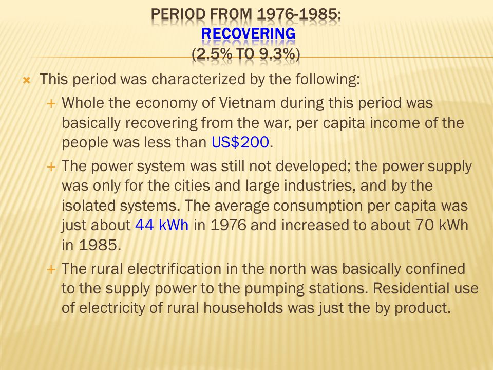  This period was characterized by the following:  Whole the economy of Vietnam during this period was basically recovering from the war, per capita income of the people was less than US$200.