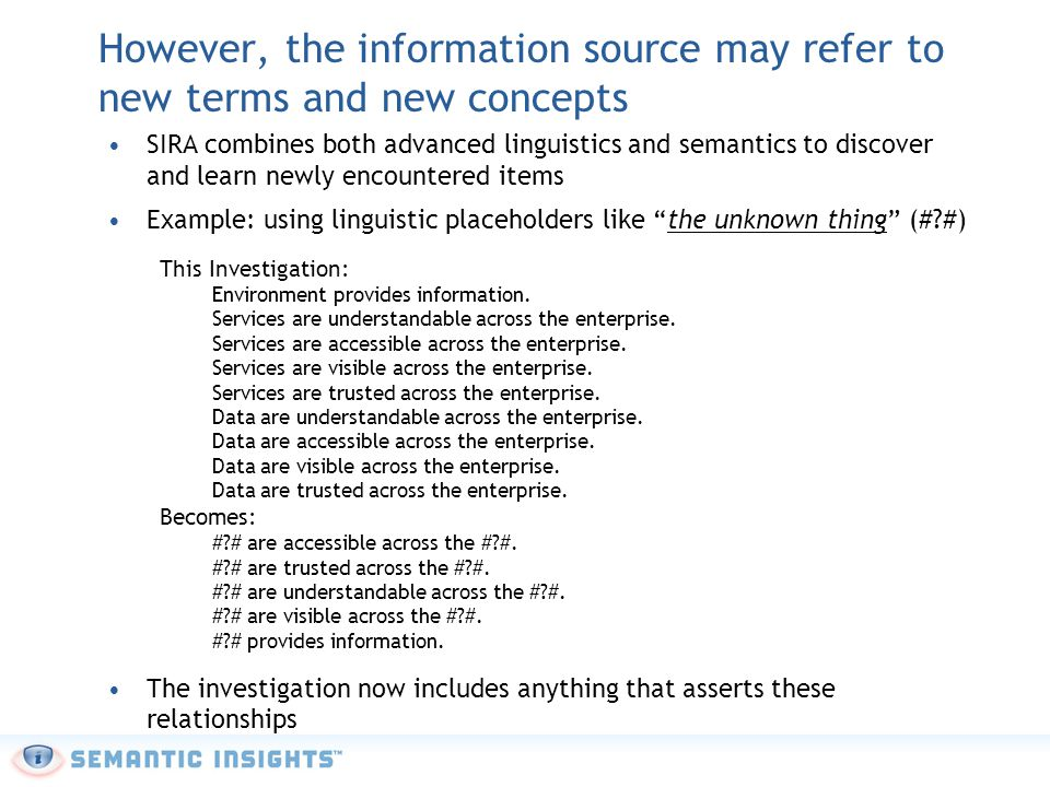 However, the information source may refer to new terms and new concepts SIRA combines both advanced linguistics and semantics to discover and learn newly encountered items Example: using linguistic placeholders like the unknown thing (# #) This Investigation: Environment provides information.