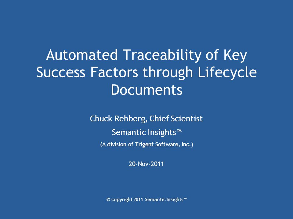 Automated Traceability of Key Success Factors through Lifecycle Documents Chuck Rehberg, Chief Scientist Semantic Insights™ (A division of Trigent Sof