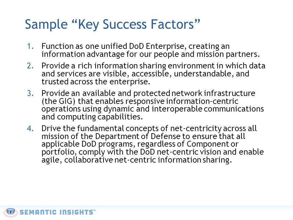 """Sample """"Key Success Factors"""" 1.Function as one unified DoD Enterprise, creating an information advantage for our people and mission partners. 2.Provid"""