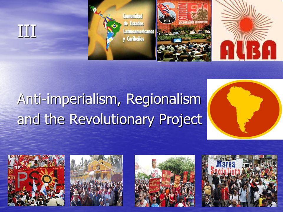 III Anti-imperialism, Regionalism and the Revolutionary Project