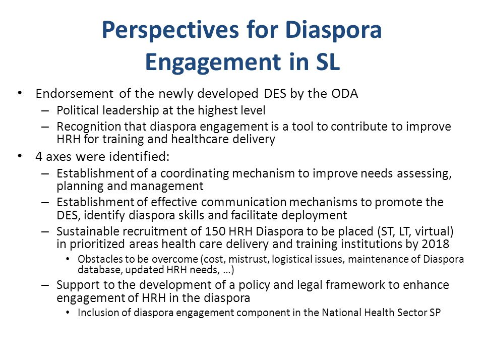 Perspectives for Diaspora Engagement in SL Endorsement of the newly developed DES by the ODA – Political leadership at the highest level – Recognition