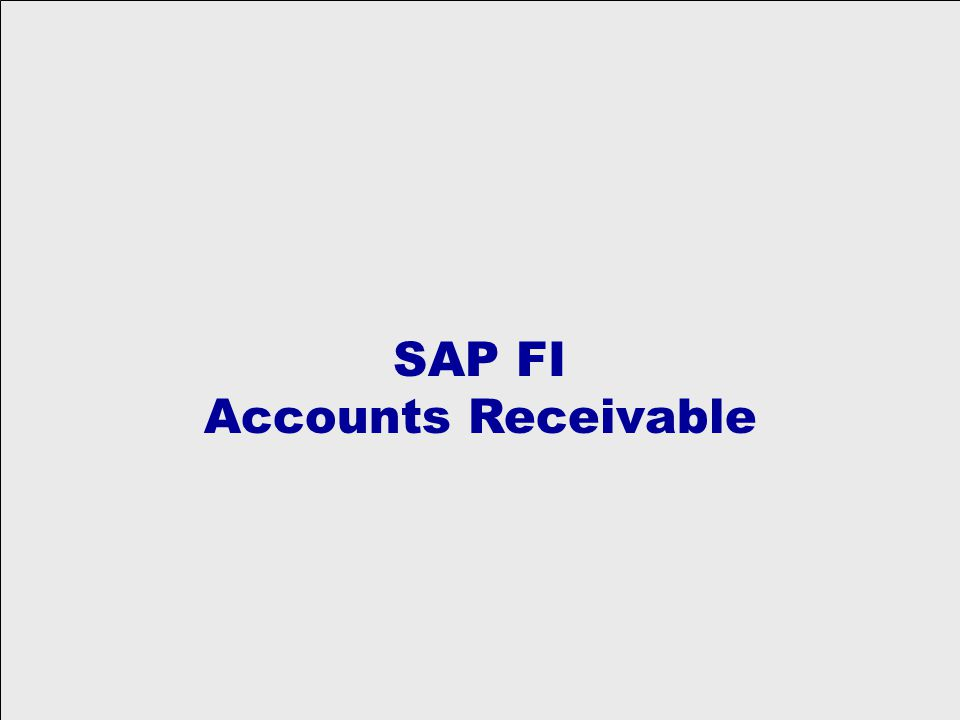 Accounts Receivable Process Overview Invoice Processing Master Data / Credit Management Accounts Receivable Cash Receipting / Payments Account Analysis & Reconciliation Reporting Financial Accounting Periodic Processing
