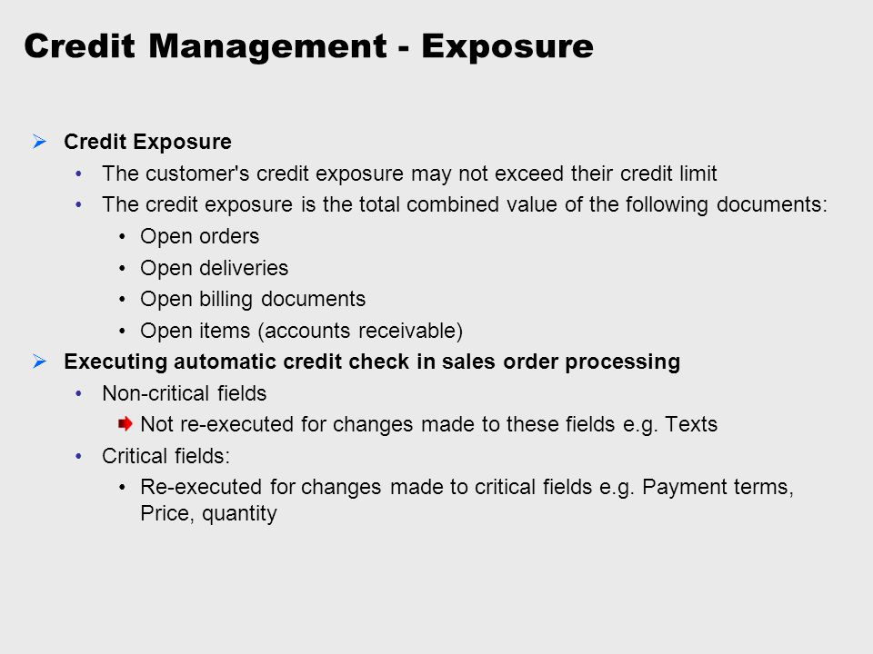 Credit Management - Exposure  Credit Exposure The customer's credit exposure may not exceed their credit limit The credit exposure is the total combi