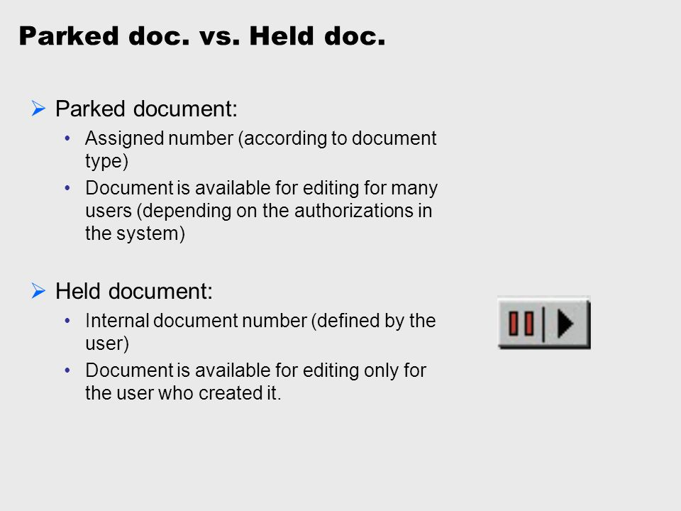 Parked doc. vs. Held doc.  Parked document: Assigned number (according to document type) Document is available for editing for many users (depending