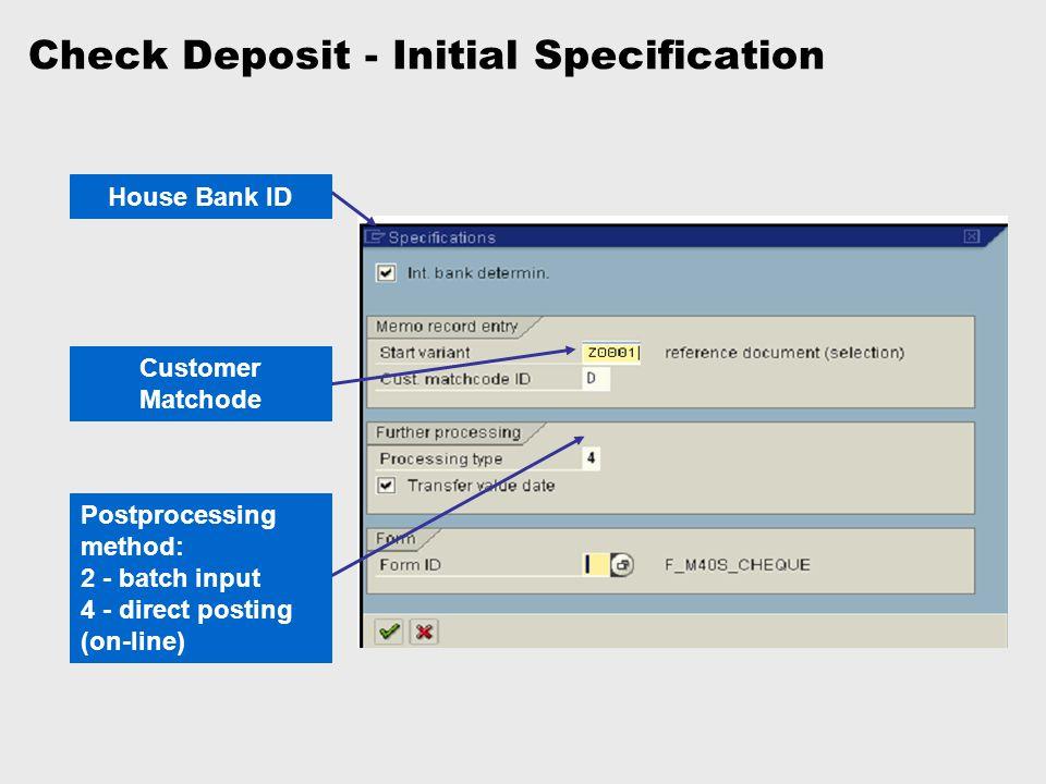 Check Deposit - Initial Specification House Bank ID Customer Matchode Postprocessing method: 2 - batch input 4 - direct posting (on-line)