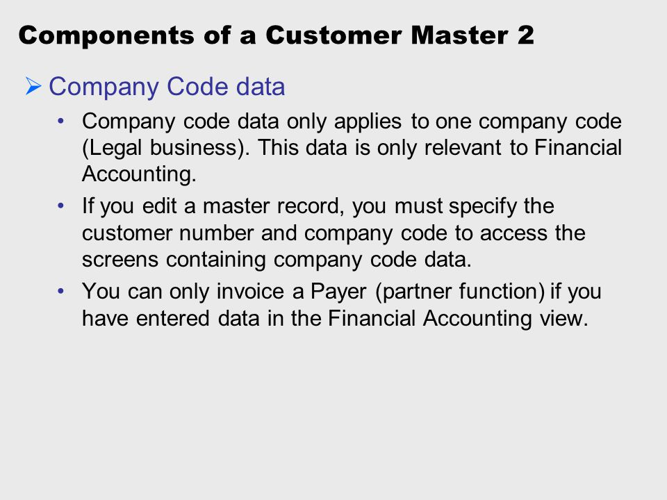Components of a Customer Master 3  Sales and Distribution data The data for one customer can differ for each sales area.