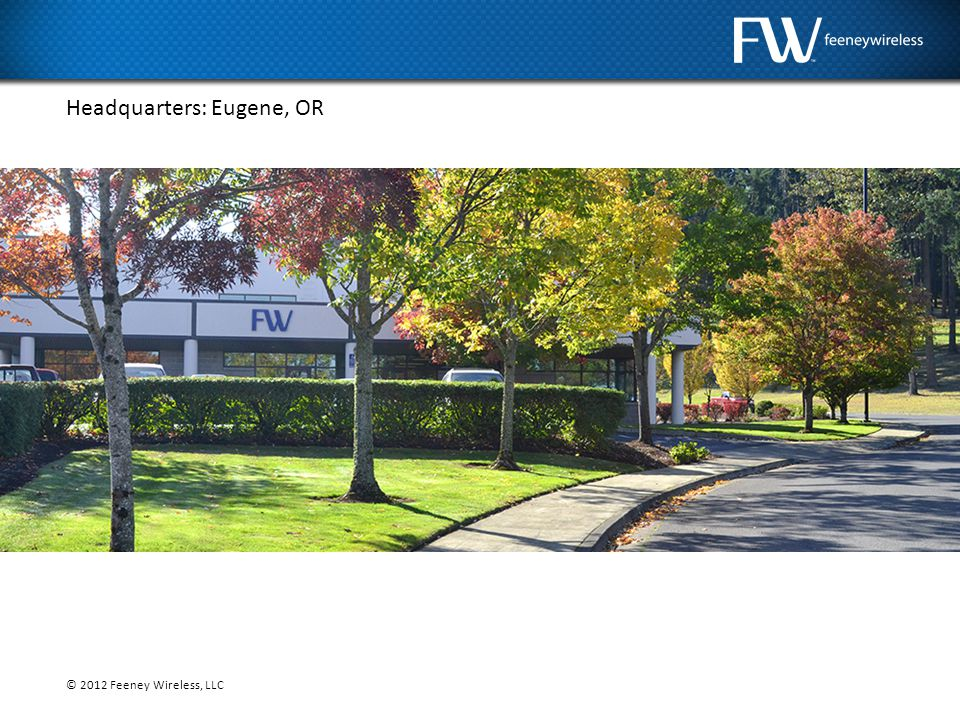 © 2012 Feeney Wireless, LLC Headquarters: Eugene, OR