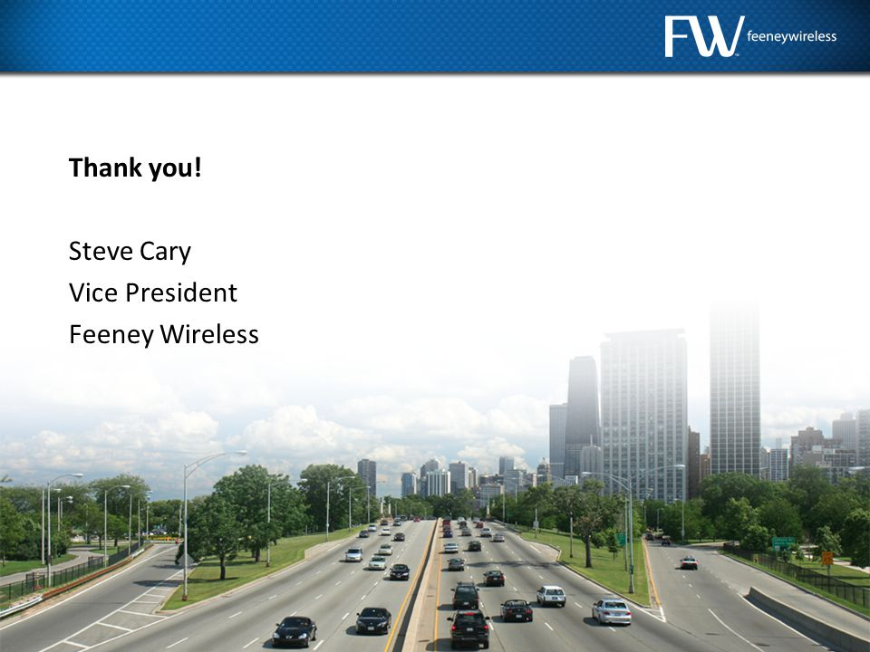 © 2012 Feeney Wireless, LLC Thank you! Steve Cary Vice President Feeney Wireless