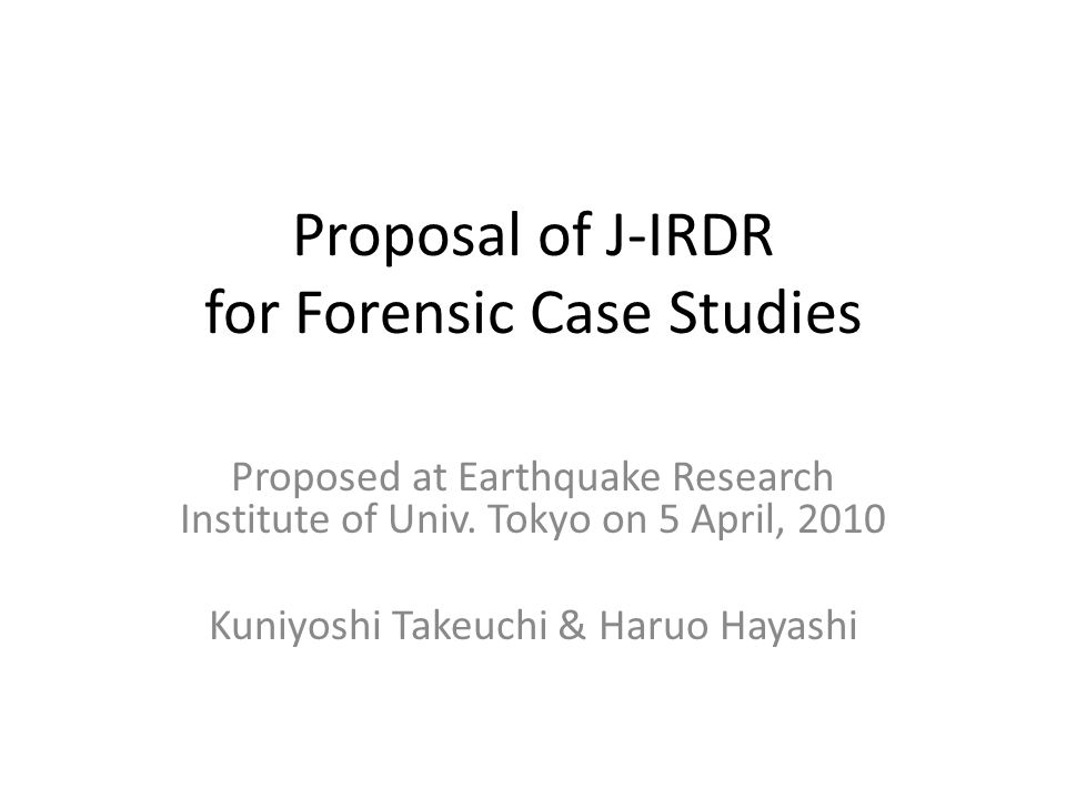 Proposal of J-IRDR for Forensic Case Studies Proposed at Earthquake Research Institute of Univ.