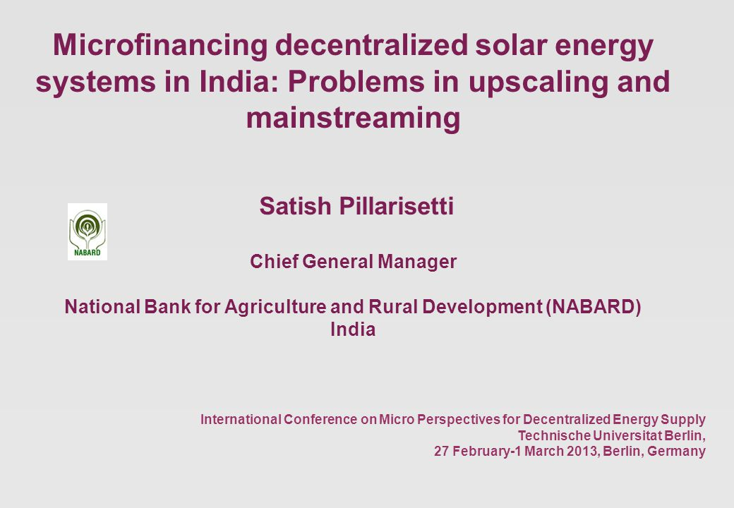 1 The background Mission to address problems of access to energy in India Jawaharlal Nehru National Solar Mission of the Government of India 20,000 MW of solar power by 2022 Of which 2,000 MW would be through off-grid applications Major part through solar lighting and heating systems supported by bank finance Rural banks-pioneers in financing solar home lighting units: Aryavart Gramin Bank in UP