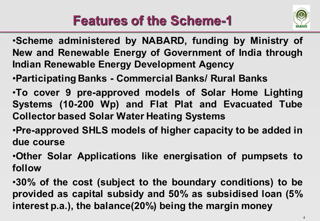 5 Features of the Scheme-2 Capital subsidy released to Banks by NABARD on loan being sanctioned Loan and subsidy amount together released to supplier by Bank on satisfactory installation Loan repayment period: Maximum of 5 years NABARD refinances 100% of the loan with a repayment period of 5 years Interest rate on NABARD refinance for Banks-2% No collateral for loans upto INR 100,000 ($ 2,000) Suppliers shortlisted after due diligence Aim to produce 200 megawatts of off-grid solar power by 2013