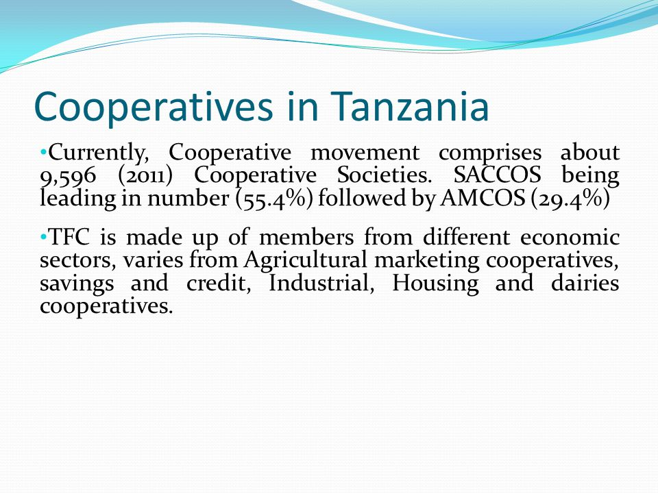 Cooperatives in Tanzania Currently, Cooperative movement comprises about 9,596 (2011) Cooperative Societies.