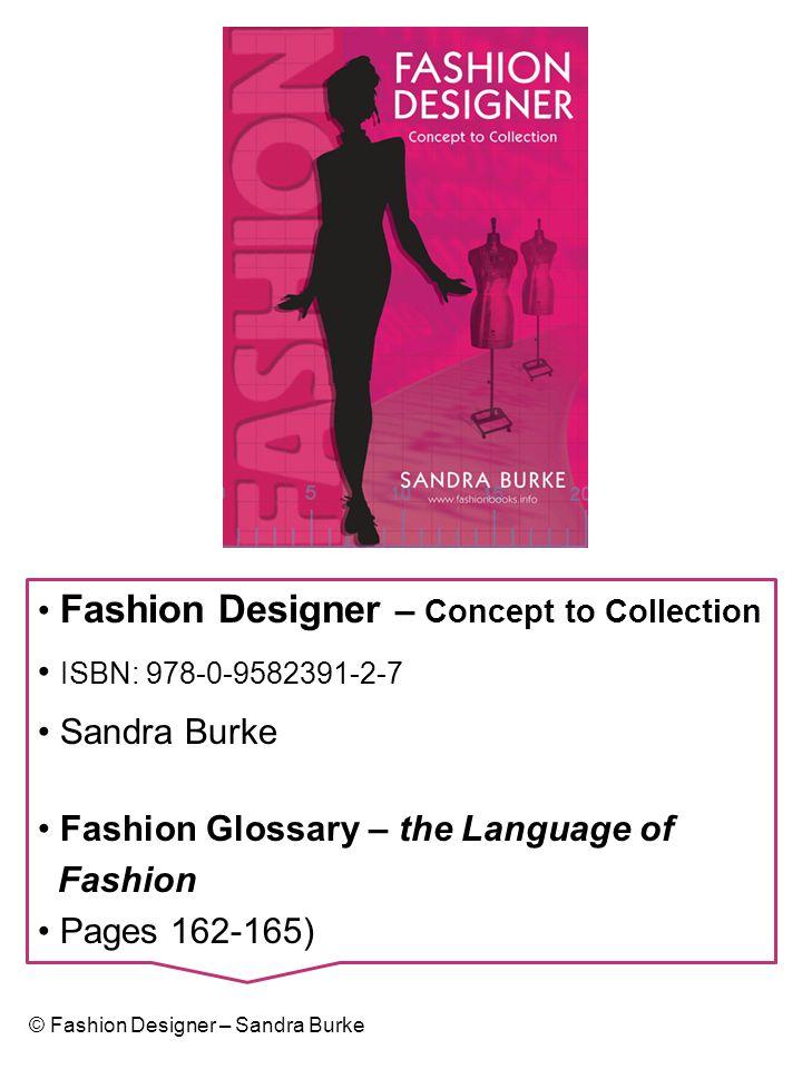Fashion Designer – Concept to Collection ISBN: 978-0-9582391-2-7 Sandra Burke Fashion Glossary – the Language of Fashion Pages 162-165) © Fashion Desi