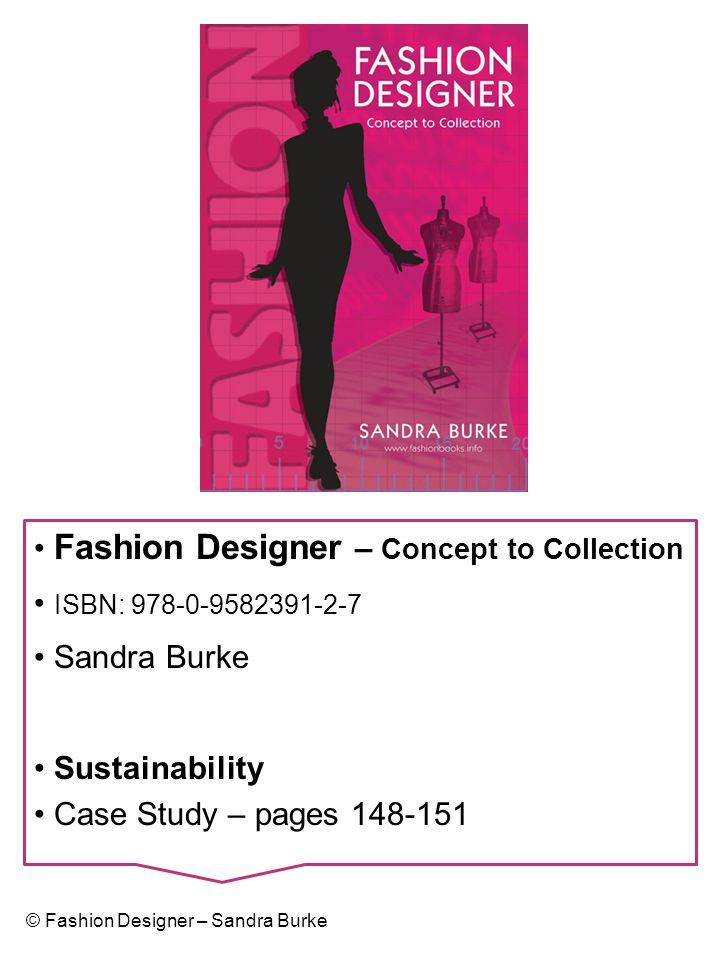 Fashion Designer – Concept to Collection ISBN: 978-0-9582391-2-7 Sandra Burke Sustainability Case Study – pages 148-151 © Fashion Designer – Sandra Bu