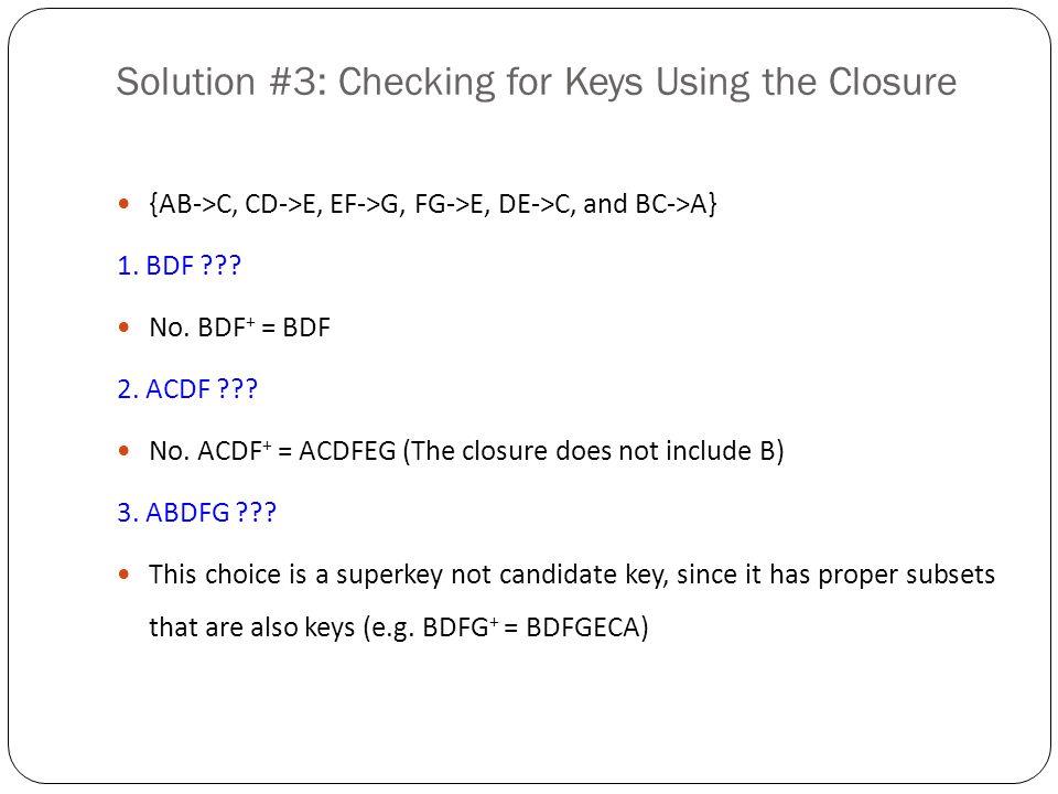 Solution #3: Checking for Keys Using the Closure {AB->C, CD->E, EF->G, FG->E, DE->C, and BC->A} 4.