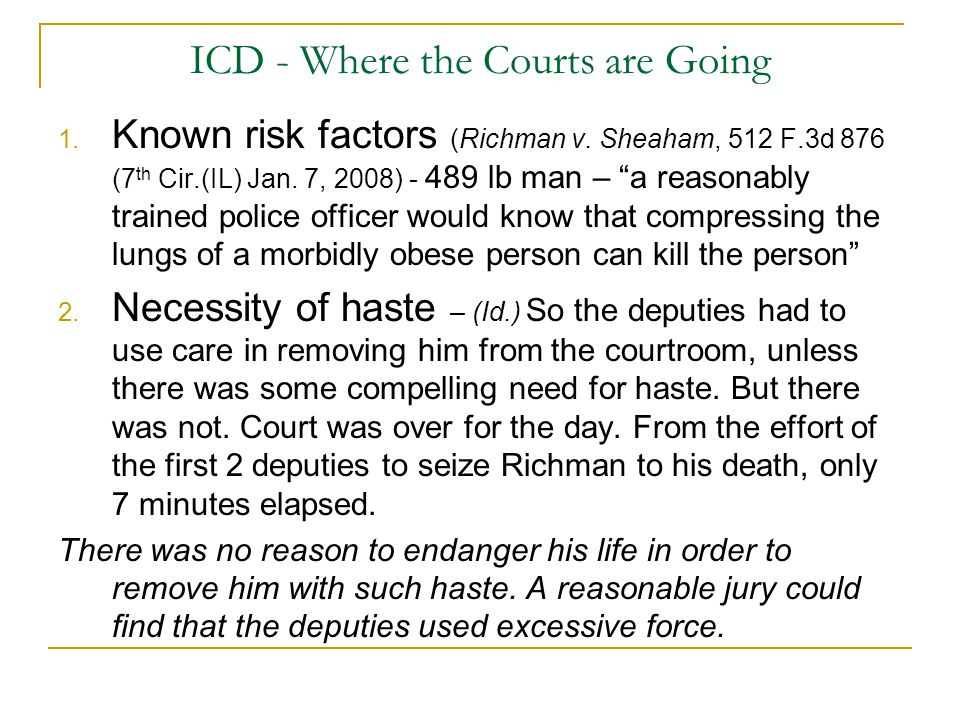 "ICD - Where the Courts are Going 1. Known risk factors (Richman v. Sheaham, 512 F.3d 876 (7 th Cir.(IL) Jan. 7, 2008) - 489 lb man – ""a reasonably tra"