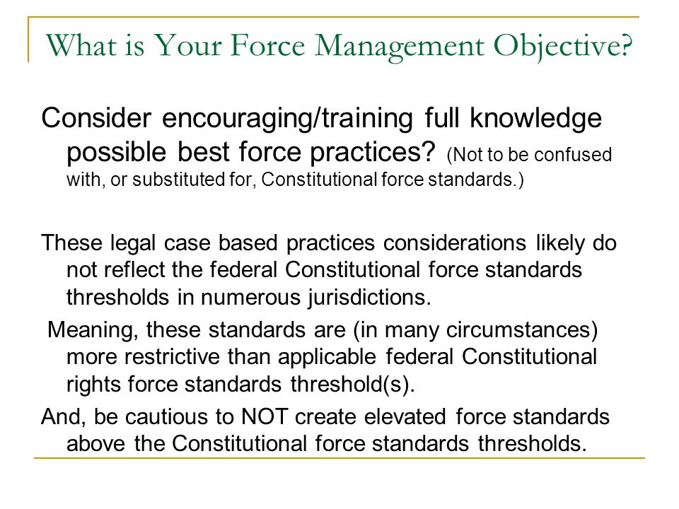 What is Your Force Management Objective? Consider encouraging/training full knowledge possible best force practices? (Not to be confused with, or subs