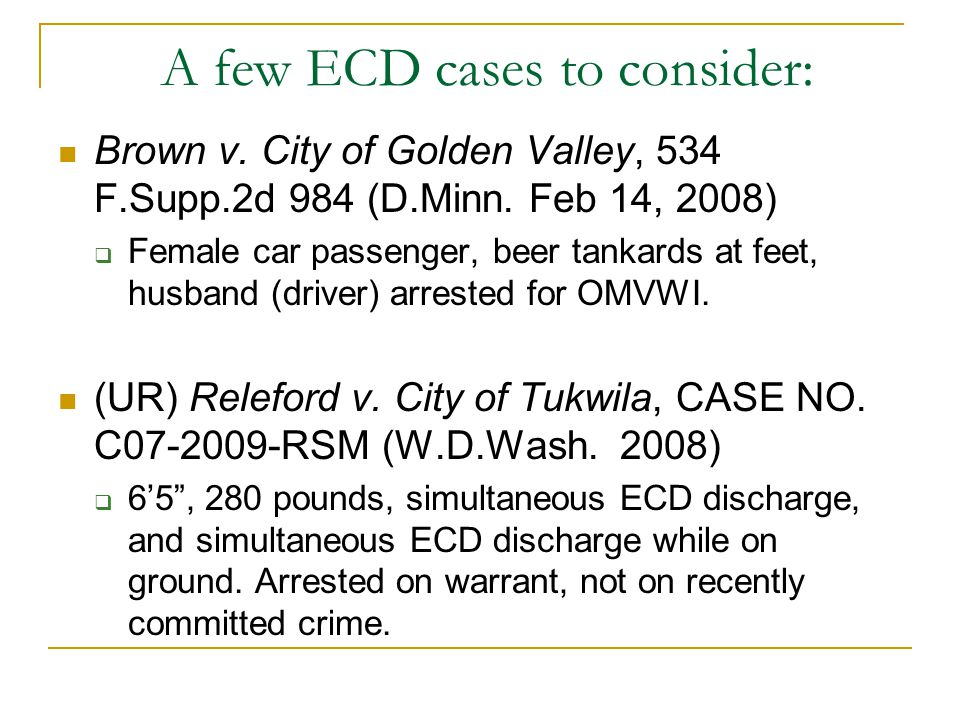 A few ECD cases to consider: Brown v. City of Golden Valley, 534 F.Supp.2d 984 (D.Minn. Feb 14, 2008)  Female car passenger, beer tankards at feet, h