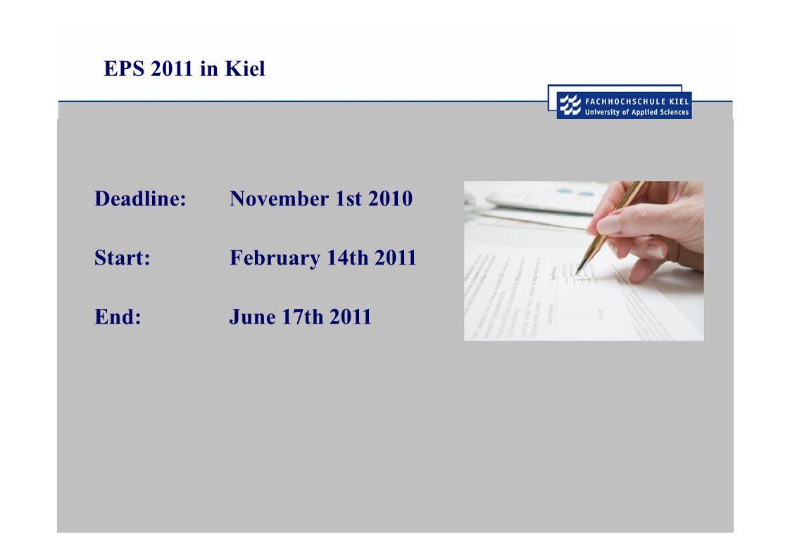 EPS 2011 in Kiel Deadline: Start: End: November 1st 2010 February 14th 2011 June 17th 2011
