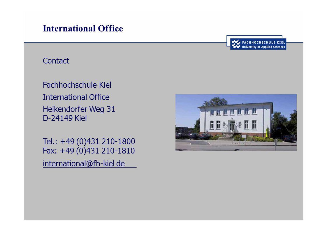 International Office Contact Fachhochschule Kiel International Office Heikendorfer Weg 31 D-24149 Kiel Tel.: +49 (0)431 210-1800 Fax: +49 (0)431 210-1