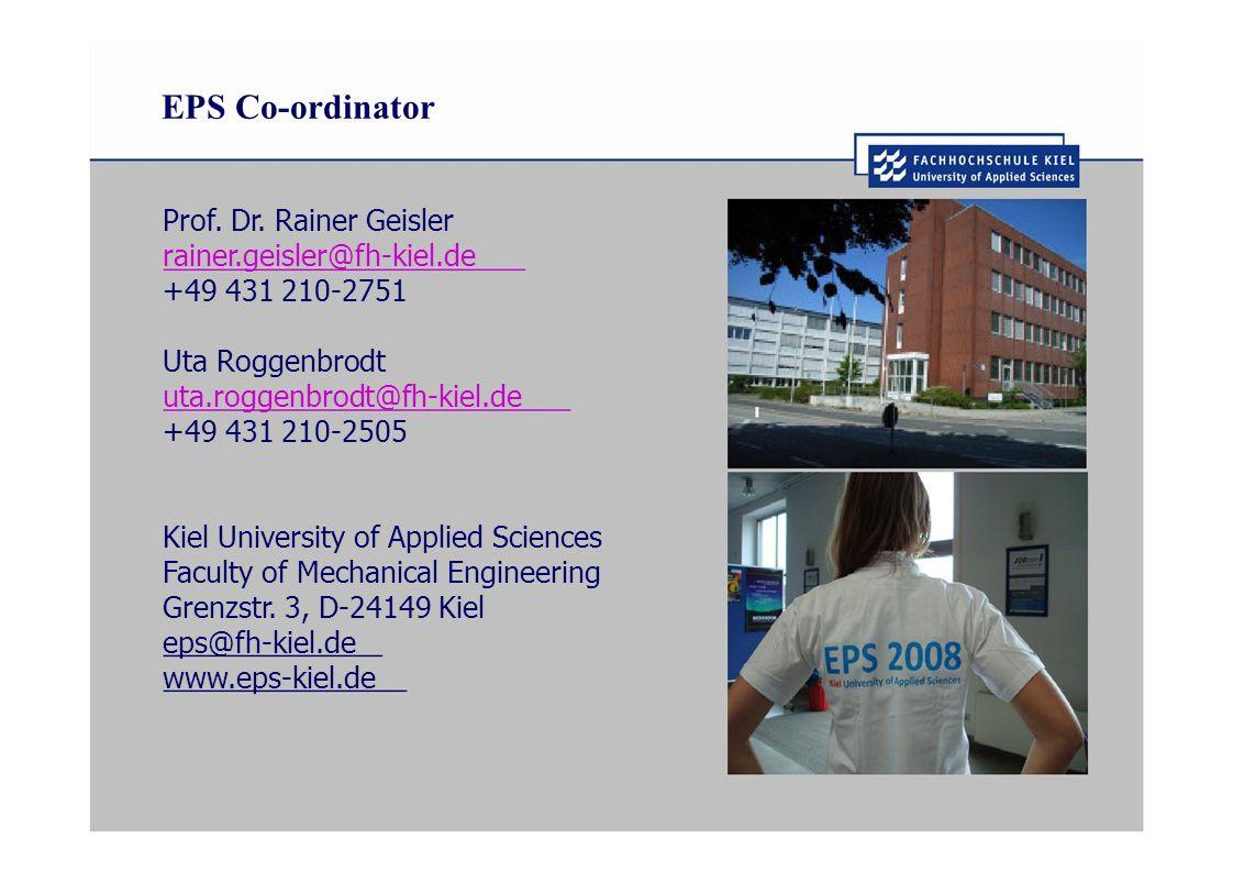 EPS Co-ordinator Prof. Dr. Rainer Geisler rainer.geisler@fh-kiel.de +49 431 210-2751 Uta Roggenbrodt uta.roggenbrodt@fh-kiel.de +49 431 210-2505 Kiel