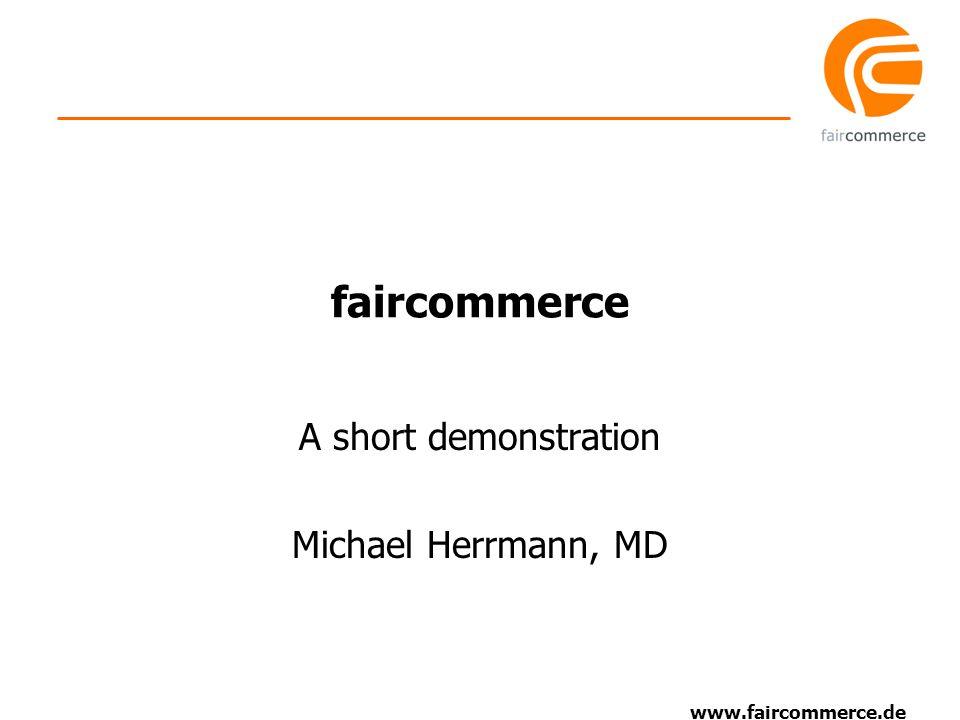 www.faircommerce.de faircommerce A short demonstration Michael Herrmann, MD