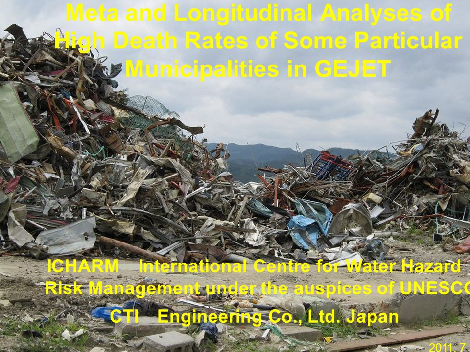 Meta and Longitudinal Analyses of High Death Rates of Some Particular Municipalities in GEJET 2011. 7.21 ICHARM International Centre for Water Hazard