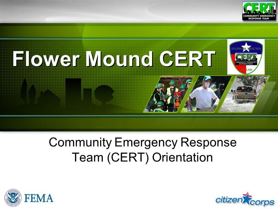 CERT Basic Training 2008 Flower Mound CERT Community Emergency Response Team (CERT) Orientation