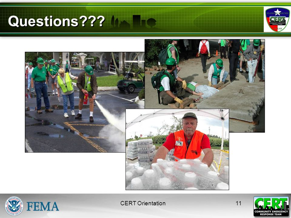 Unit 1: Disaster Preparedness CERT Basic Training 2008 Questions??? 11CERT Orientation
