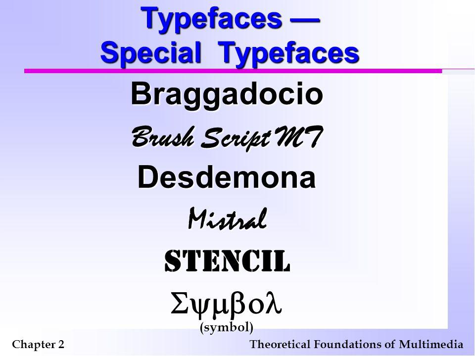 Typefaces — Special Typefaces Chapter 2Theoretical Foundations of Multimedia Braggadocio Brush Script MT DesdemonaMistralStencil(symbol)