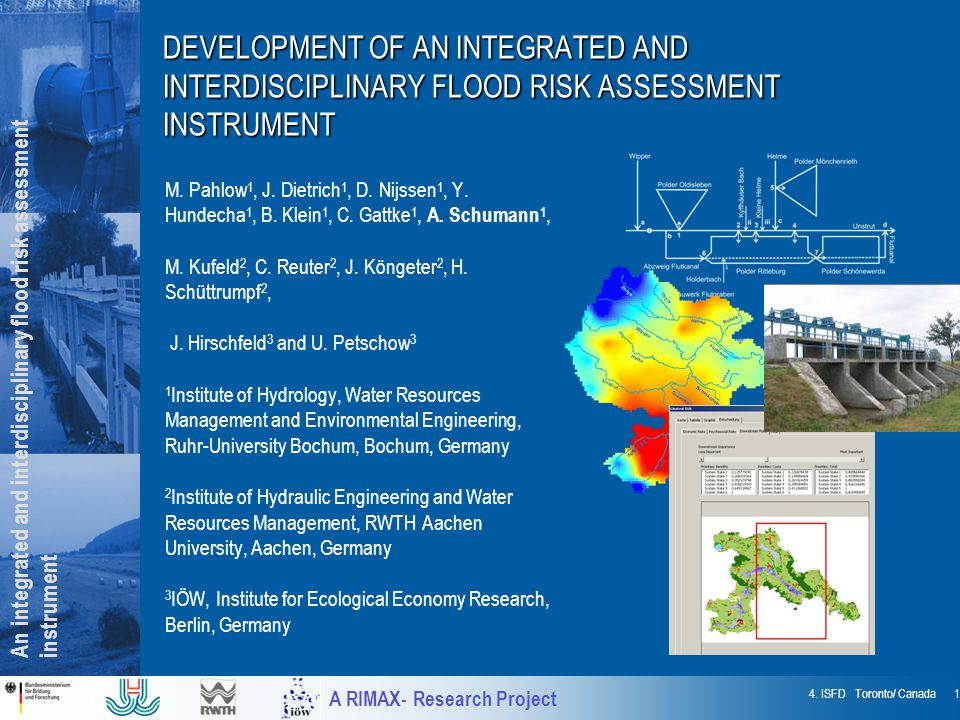 An integrated and interdisciplinary flood risk assessment instrument A RIMAX- Research Project 4. ISFD Toronto/ Canada 1 DEVELOPMENT OF AN INTEGRATED